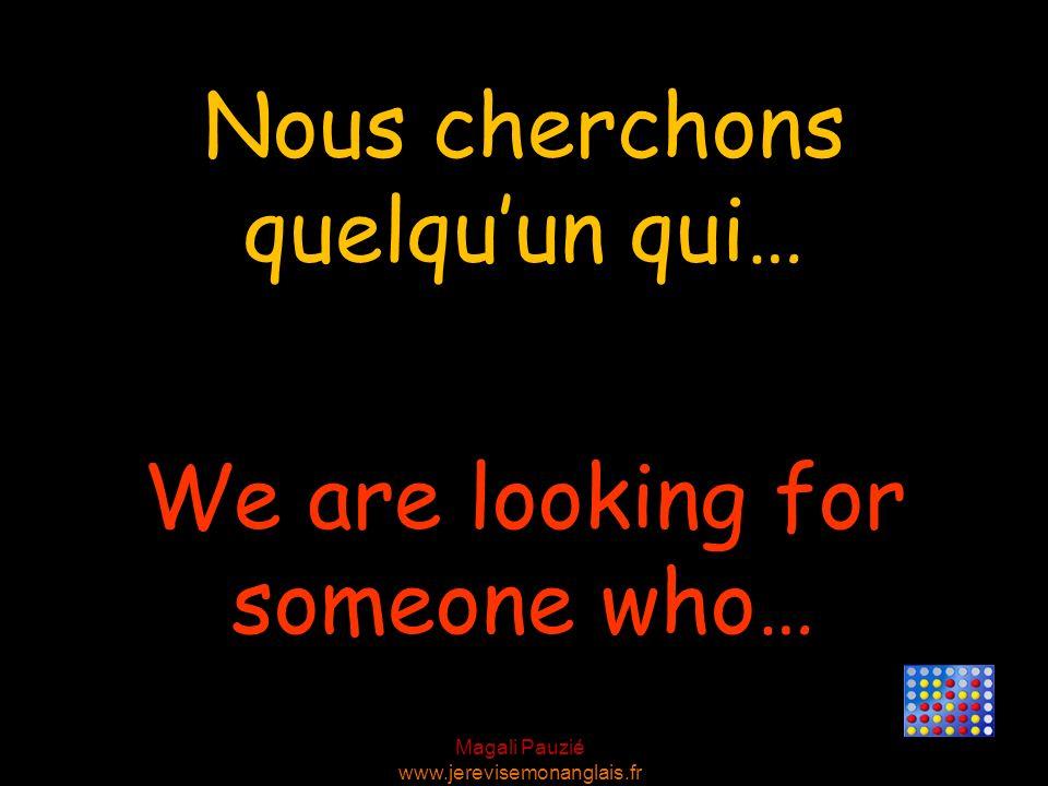 Nous cherchons quelqu'un qui…