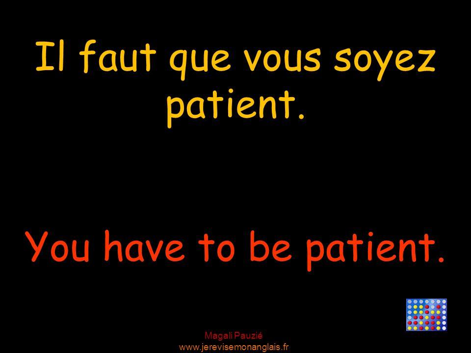 Il faut que vous soyez patient.