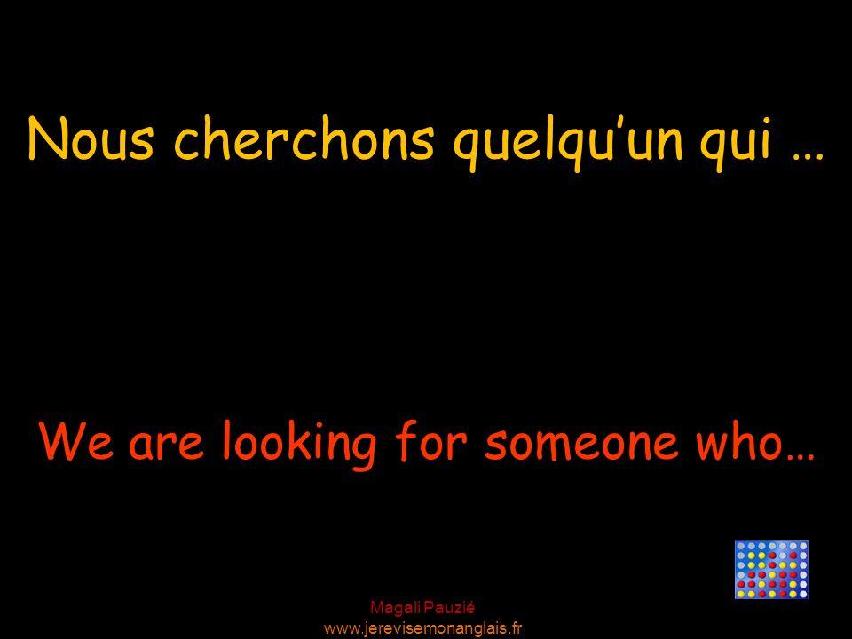 Nous cherchons quelqu'un qui …