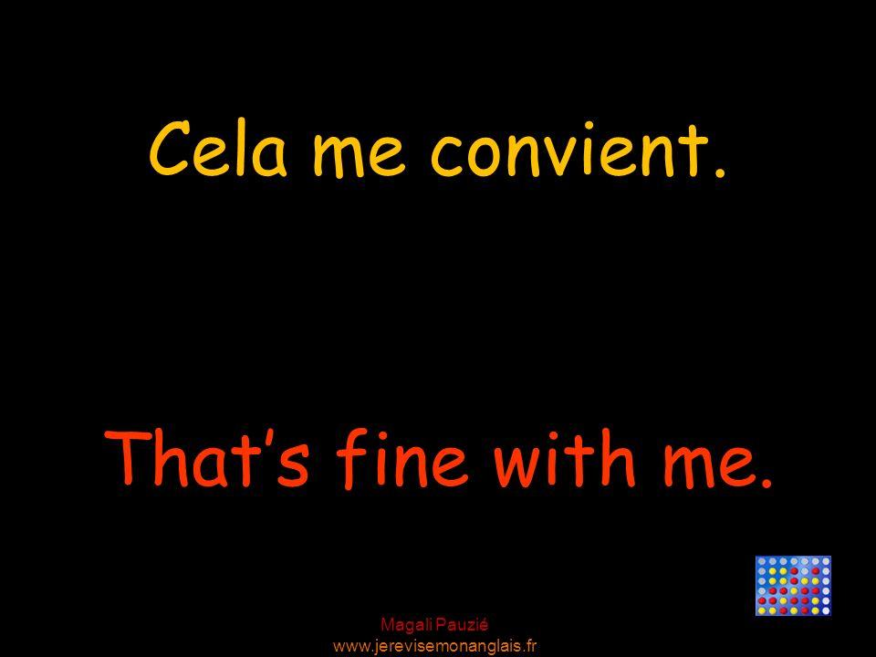 Cela me convient. That's fine with me.