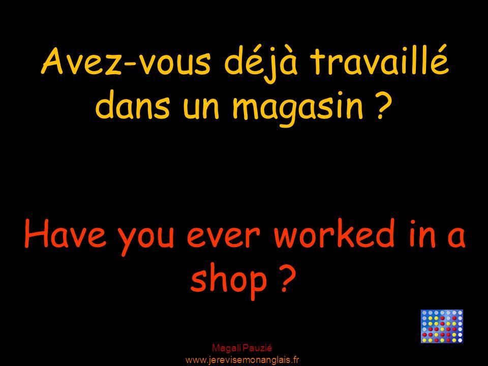 Avez-vous déjà travaillé dans un magasin