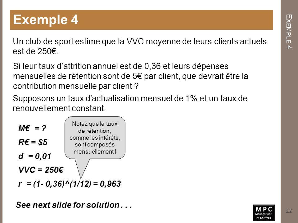 Exemple 4 Exemple 4. Un club de sport estime que la VVC moyenne de leurs clients actuels est de 250€.