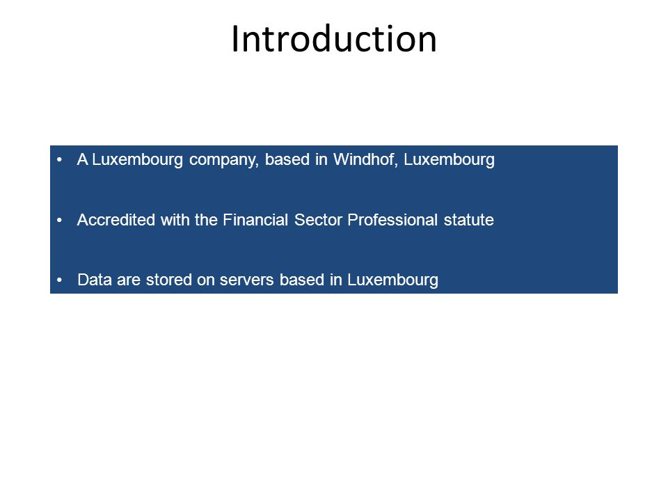 Introduction A Luxembourg company, based in Windhof, Luxembourg