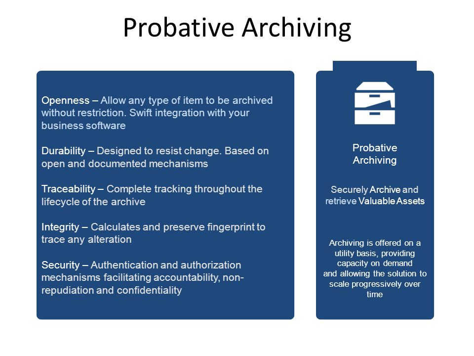 Probative Archiving Probative. Archiving. Securely Archive and retrieve Valuable Assets.