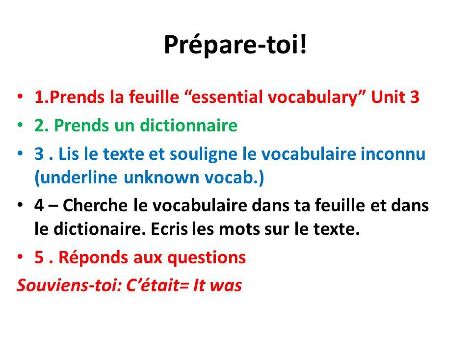Prépare-toi! 1.Prends la feuille essential vocabulary Unit 3