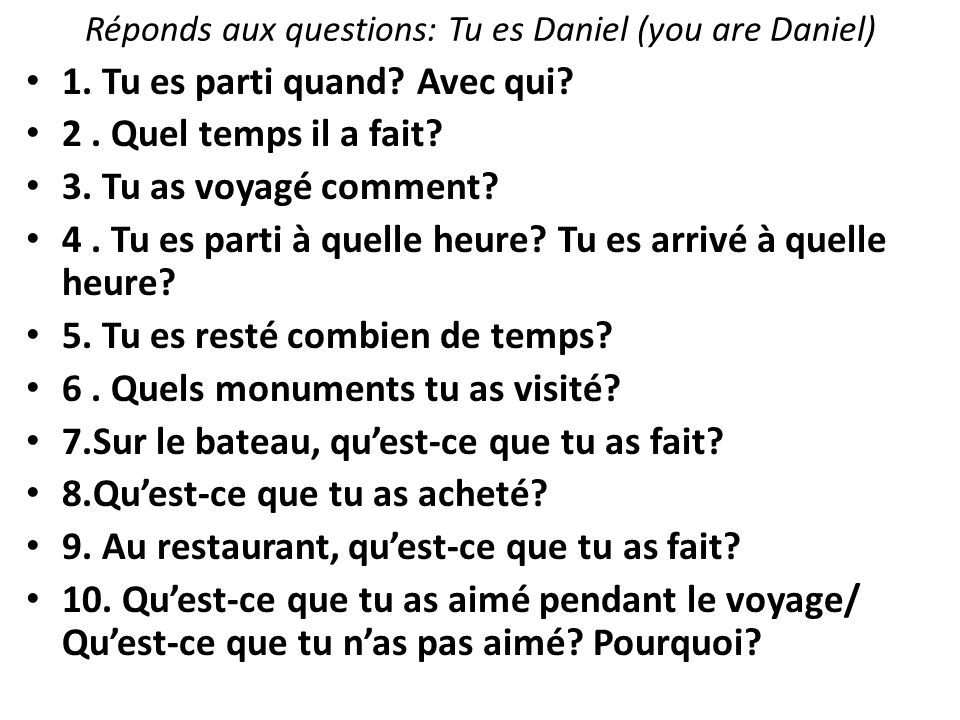 Réponds aux questions: Tu es Daniel (you are Daniel)