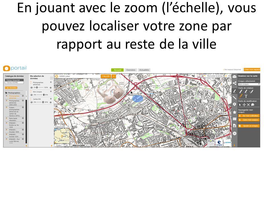 En jouant avec le zoom (l'échelle), vous pouvez localiser votre zone par rapport au reste de la ville