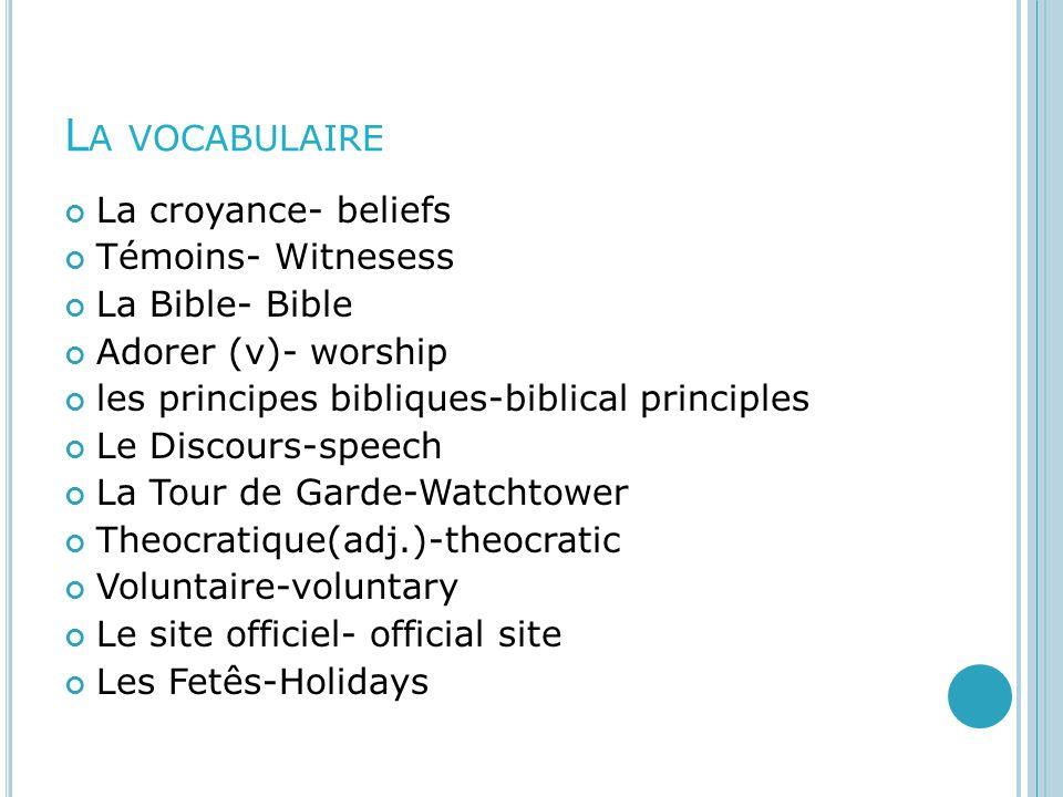 La vocabulaire La croyance- beliefs Témoins- Witnesess La Bible- Bible