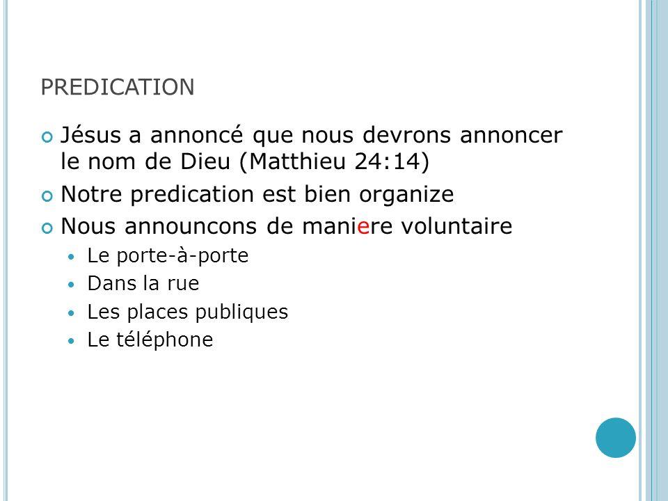 predication Jésus a annoncé que nous devrons annoncer le nom de Dieu (Matthieu 24:14) Notre predication est bien organize.