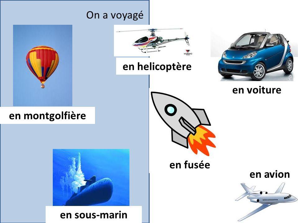 On a voyagé en helicoptère en voiture en montgolfière en fusée en avion en sous-marin