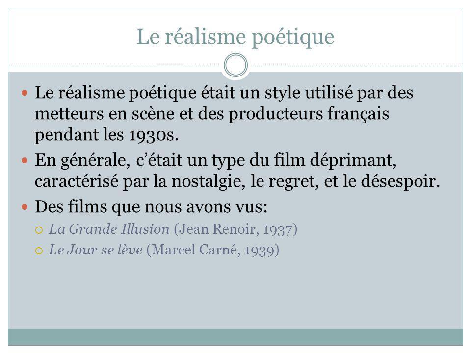 Le réalisme poétique Le réalisme poétique était un style utilisé par des metteurs en scène et des producteurs français pendant les 1930s.