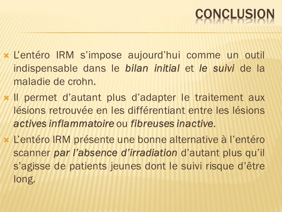 CONCLUSION L'entéro IRM s'impose aujourd'hui comme un outil indispensable dans le bilan initial et le suivi de la maladie de crohn.