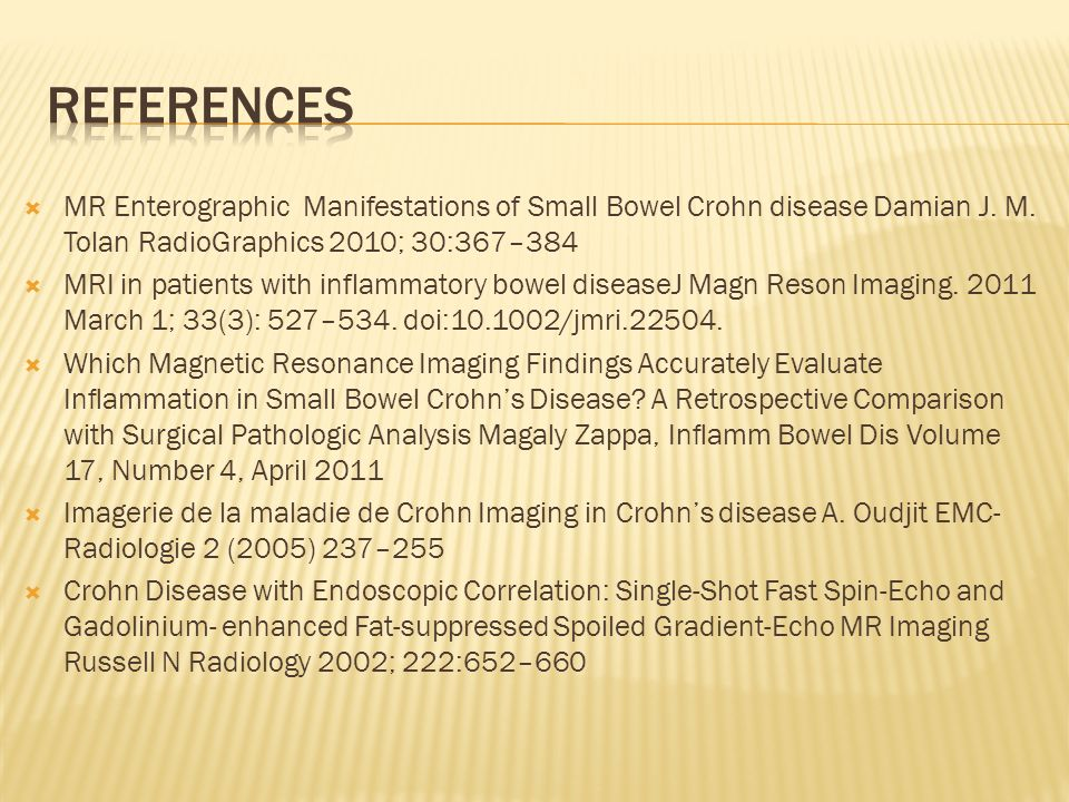 references MR Enterographic Manifestations of Small Bowel Crohn disease Damian J. M. Tolan RadioGraphics 2010; 30:367–384.