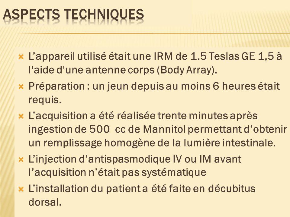 Aspects techniques L'appareil utilisé était une IRM de 1.5 Teslas GE 1,5 à l aide d une antenne corps (Body Array).