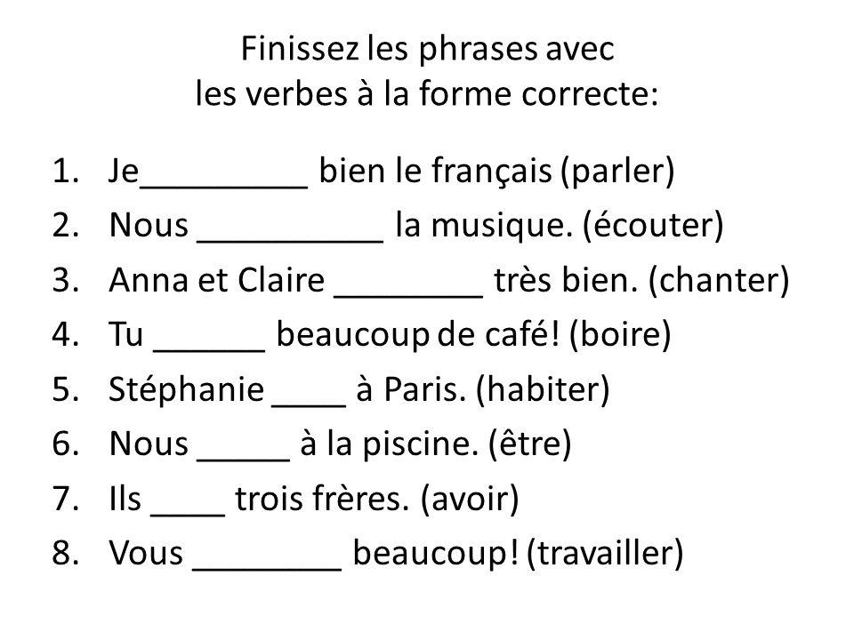 Finissez les phrases avec les verbes à la forme correcte: