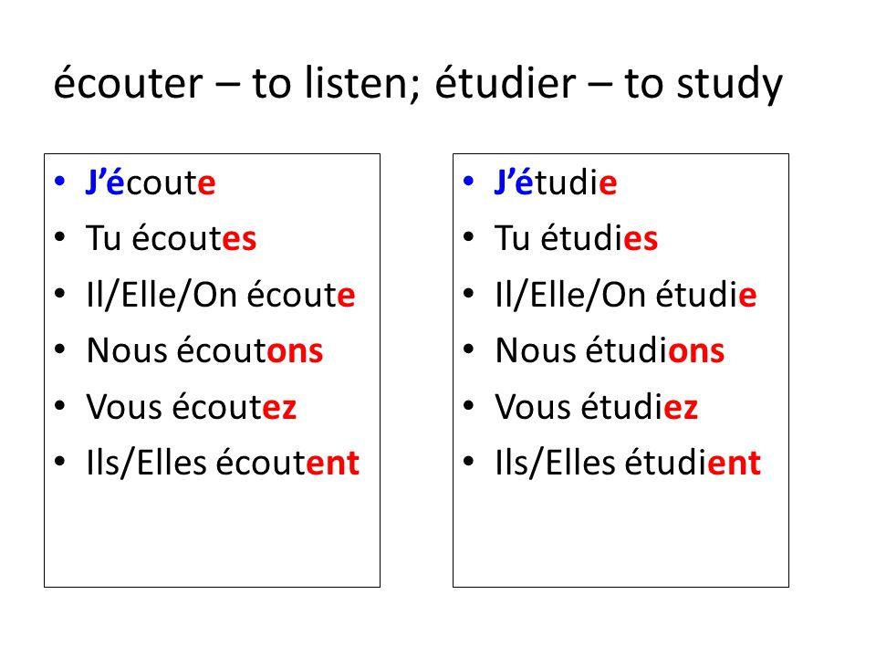 écouter – to listen; étudier – to study