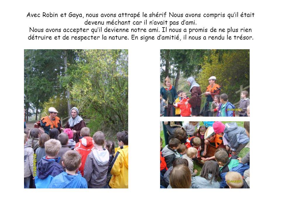 Avec Robin et Gaya, nous avons attrapé le shérif Nous avons compris qu'il était devenu méchant car il n'avait pas d'ami.