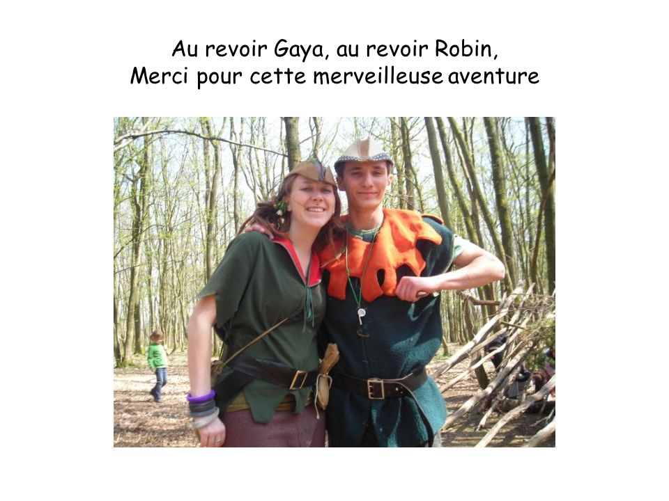 Au revoir Gaya, au revoir Robin, Merci pour cette merveilleuse aventure