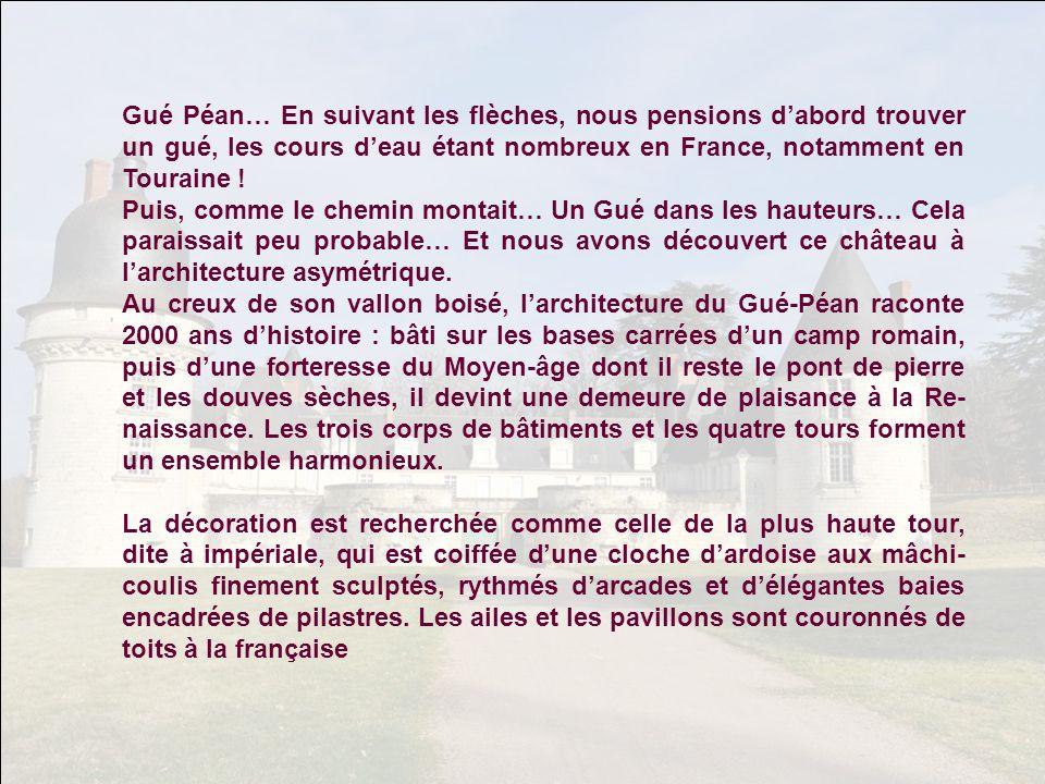 Gué Péan… En suivant les flèches, nous pensions d'abord trouver un gué, les cours d'eau étant nombreux en France, notamment en Touraine !
