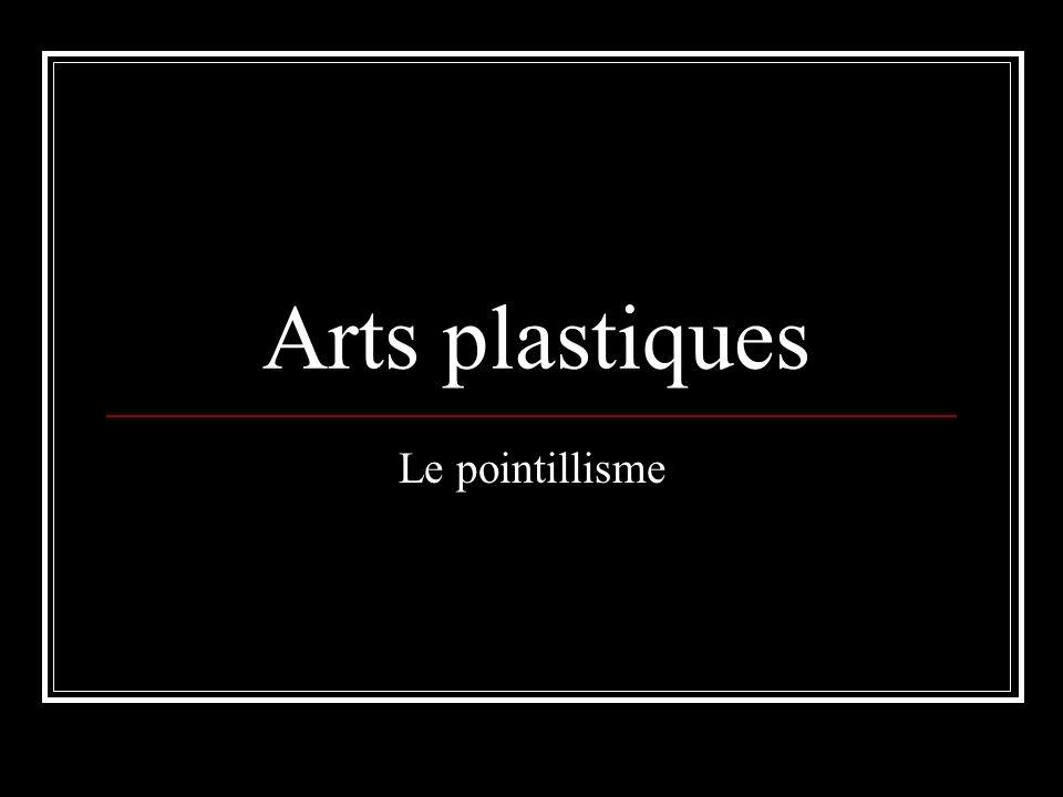 Arts plastiques Le pointillisme