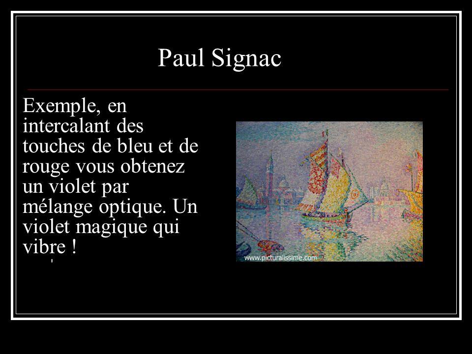 Paul Signac Exemple, en intercalant des touches de bleu et de rouge vous obtenez un violet par mélange optique. Un violet magique qui vibre !