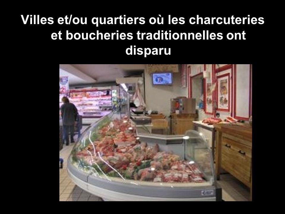 Villes et/ou quartiers où les charcuteries et boucheries traditionnelles ont disparu