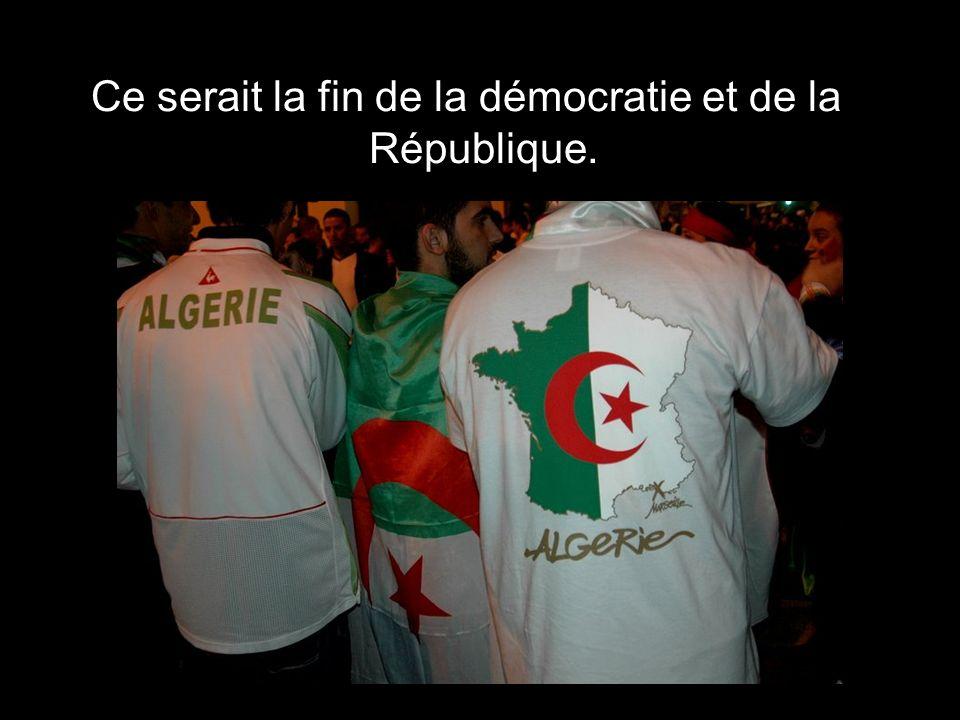 Ce serait la fin de la démocratie et de la République.