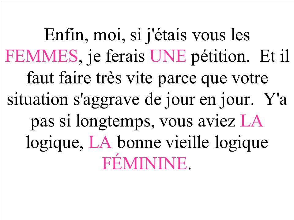 Enfin, moi, si j étais vous les FEMMES, je ferais UNE pétition