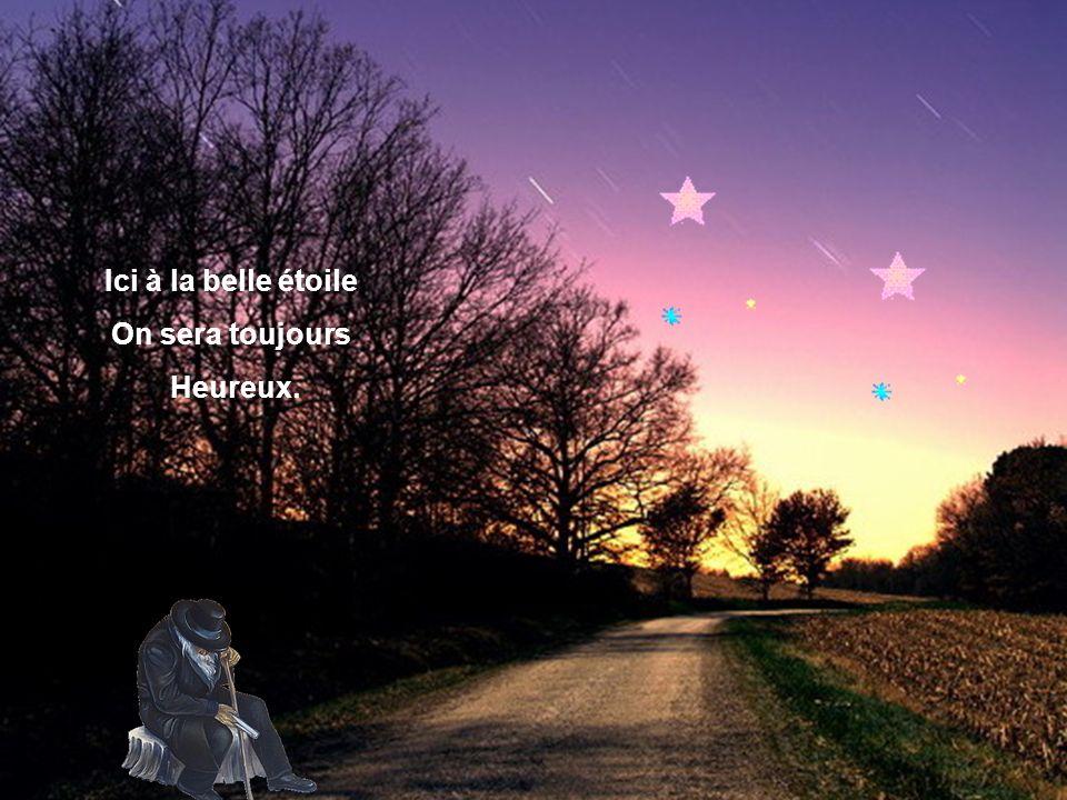 Ici à la belle étoile On sera toujours Heureux.