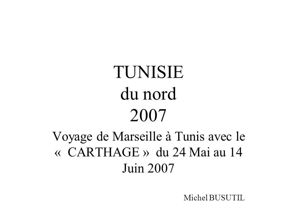 TUNISIE du nord 2007 Voyage de Marseille à Tunis avec le « CARTHAGE » du 24 Mai au 14 Juin 2007.