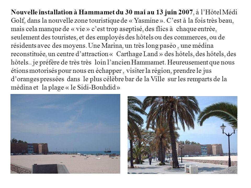 Nouvelle installation à Hammamet du 30 mai au 13 juin 2007, à l'Hôtel Médi Golf, dans la nouvelle zone touristique de « Yasmine ».