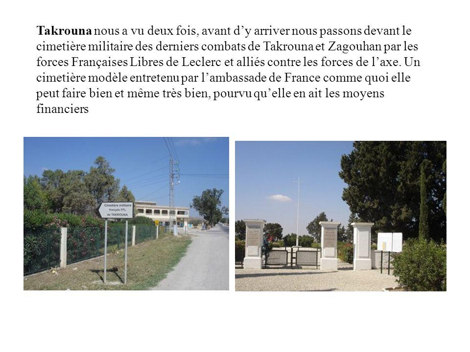 Takrouna nous a vu deux fois, avant d'y arriver nous passons devant le cimetière militaire des derniers combats de Takrouna et Zagouhan par les forces Françaises Libres de Leclerc et alliés contre les forces de l'axe.