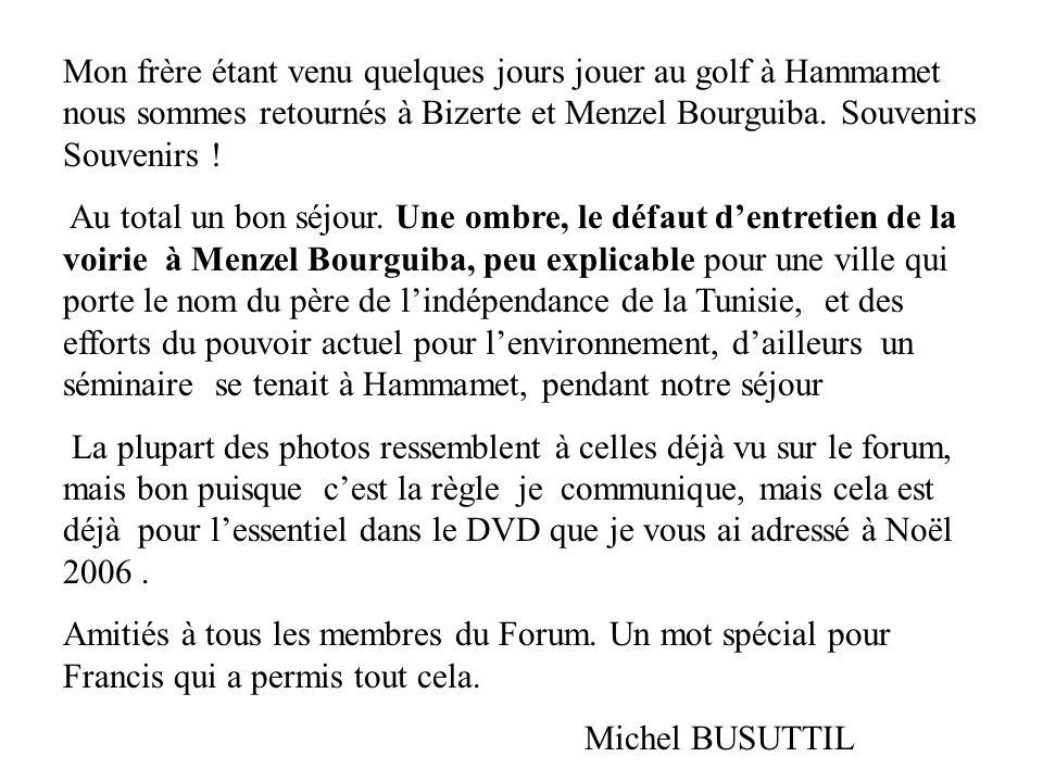 Mon frère étant venu quelques jours jouer au golf à Hammamet nous sommes retournés à Bizerte et Menzel Bourguiba. Souvenirs Souvenirs !