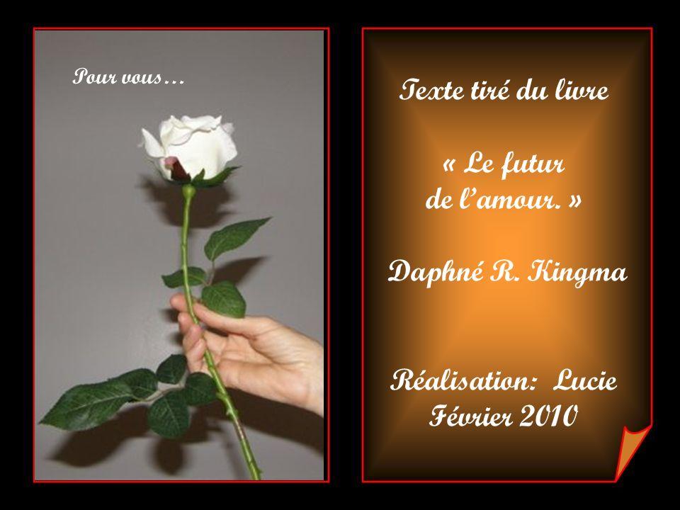 Texte tiré du livre « Le futur de l'amour. » Daphné R. Kingma