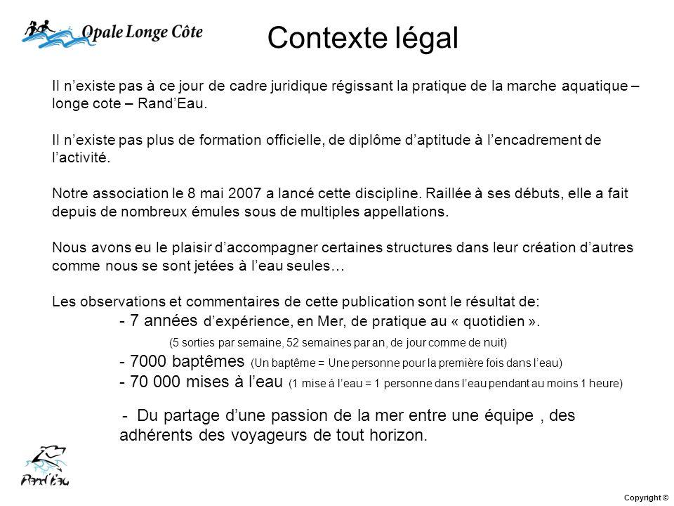 Contexte légal Il n'existe pas à ce jour de cadre juridique régissant la pratique de la marche aquatique – longe cote – Rand'Eau.