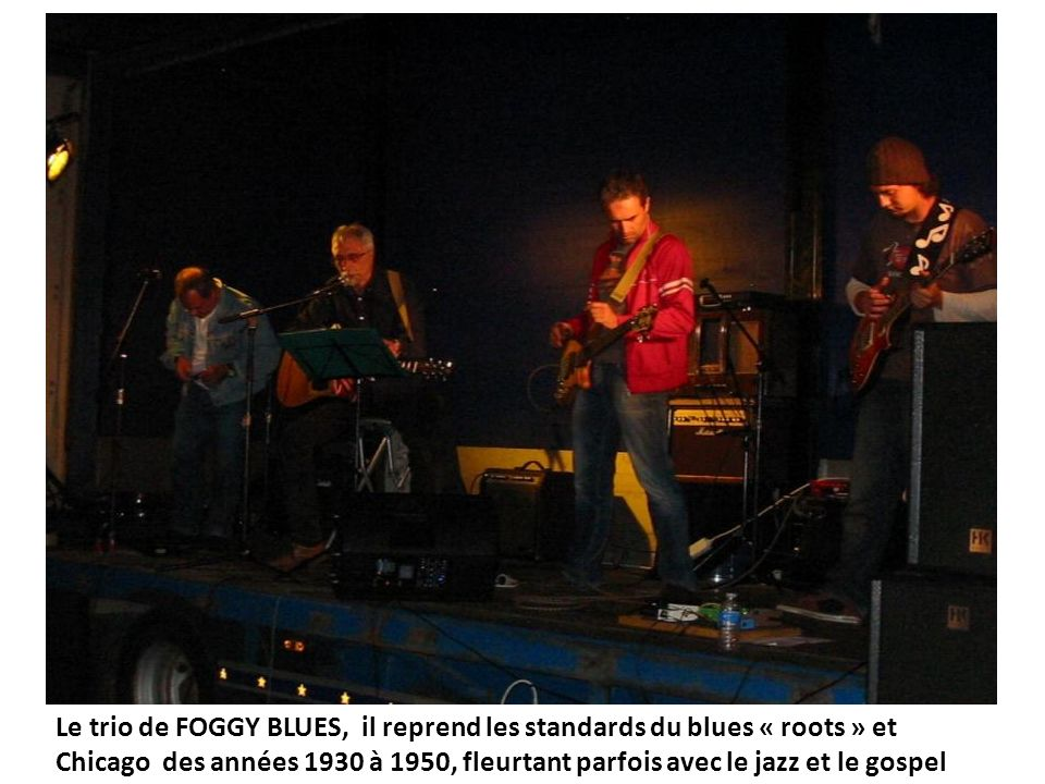 Le trio de FOGGY BLUES, il reprend les standards du blues « roots » et Chicago des années 1930 à 1950, fleurtant parfois avec le jazz et le gospel