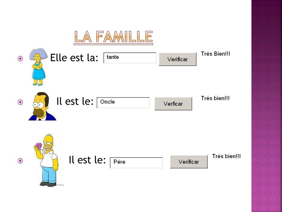 la famille Elle est la: Il est le:
