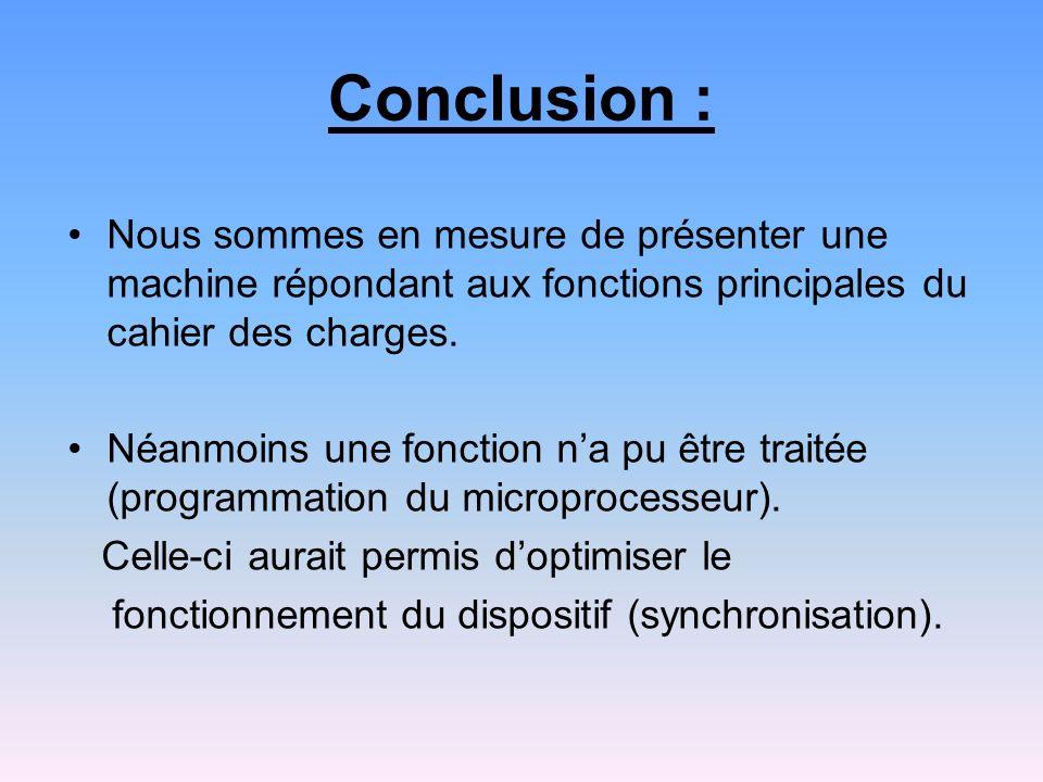 Conclusion : Nous sommes en mesure de présenter une machine répondant aux fonctions principales du cahier des charges.