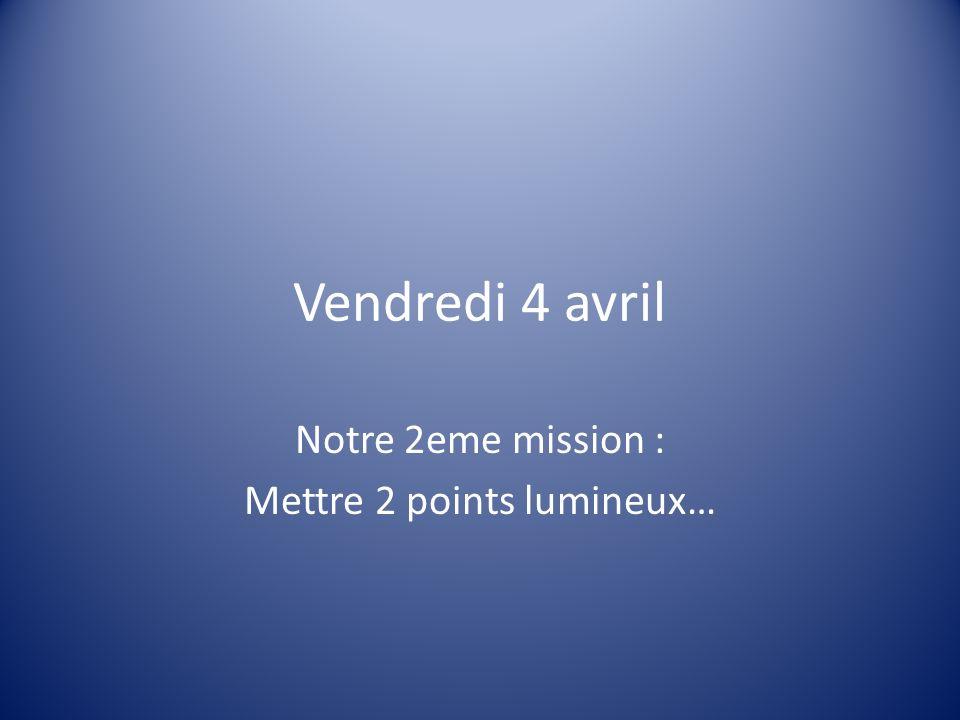 Notre 2eme mission : Mettre 2 points lumineux…