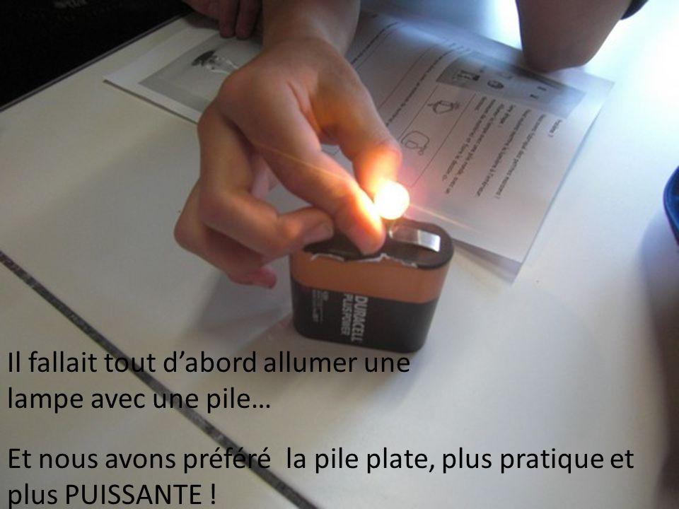 Il fallait tout d'abord allumer une lampe avec une pile…