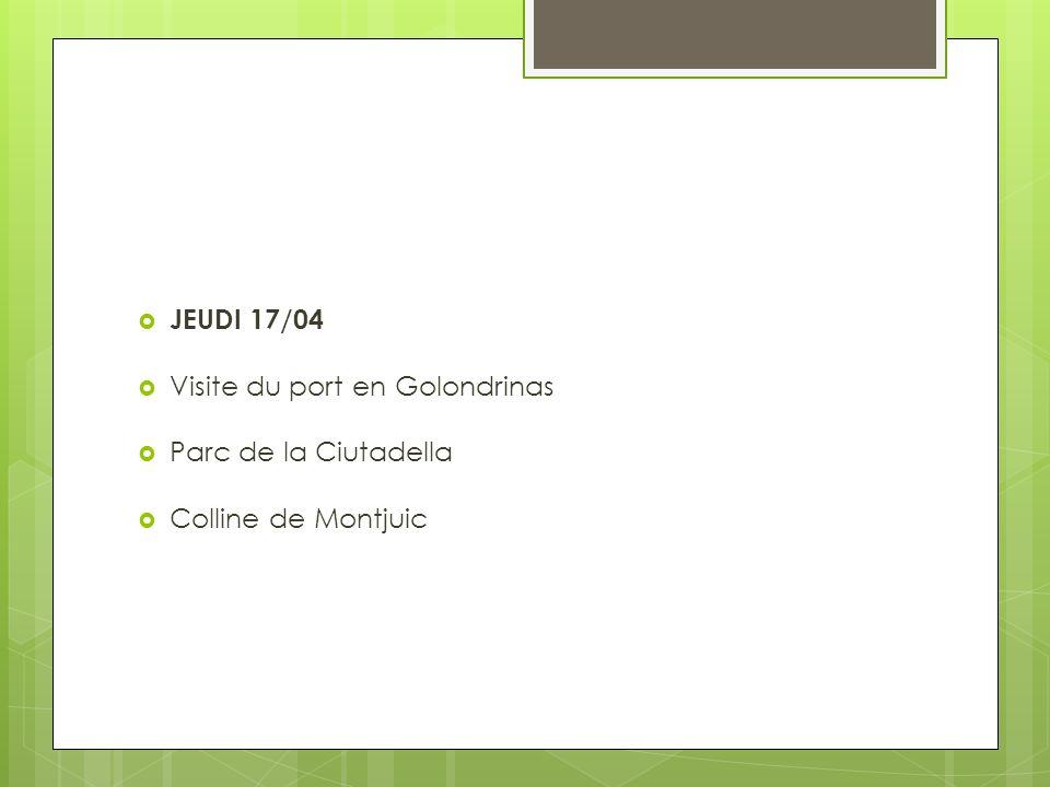 JEUDI 17/04 Visite du port en Golondrinas Parc de la Ciutadella Colline de Montjuic