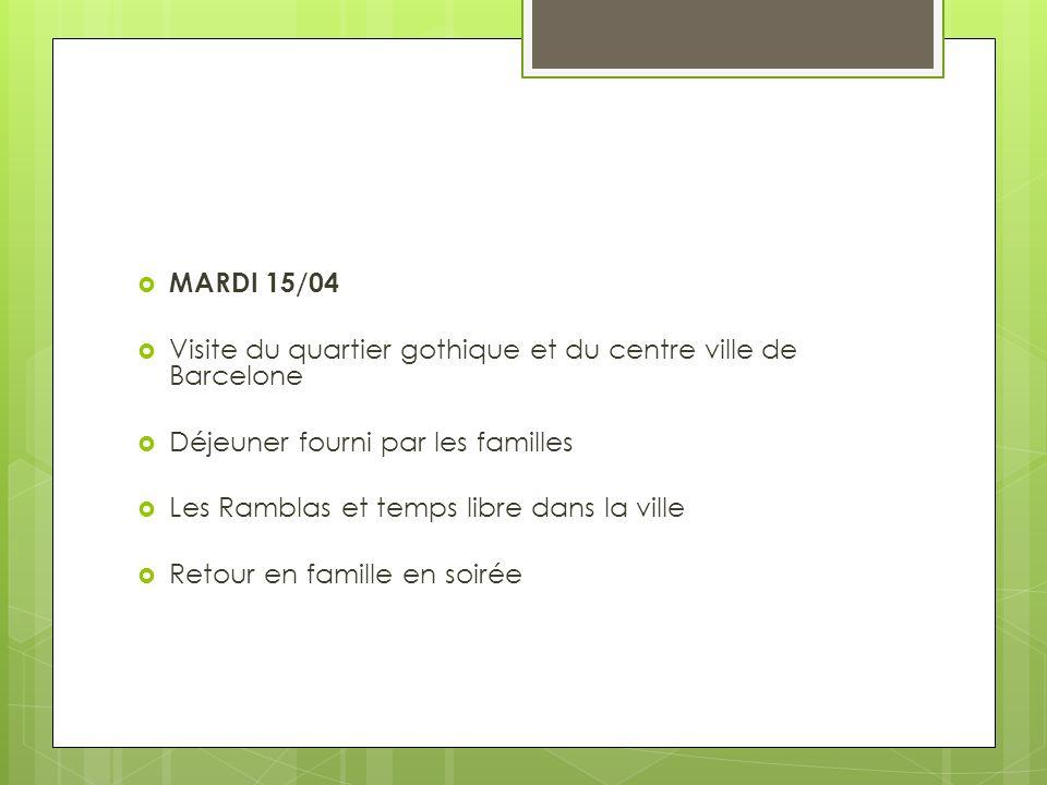 MARDI 15/04 Visite du quartier gothique et du centre ville de Barcelone. Déjeuner fourni par les familles.