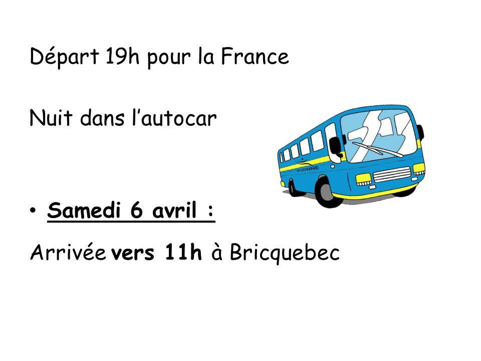 Départ 19h pour la France Nuit dans l'autocar Samedi 6 avril : Arrivée vers 11h à Bricquebec