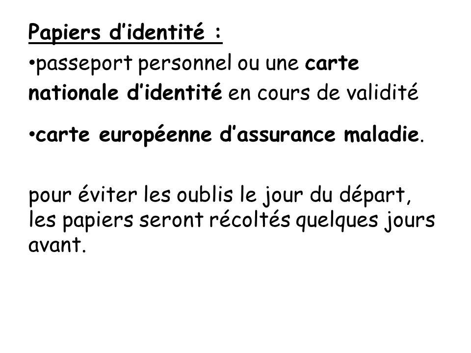 Papiers d'identité : passeport personnel ou une carte. nationale d'identité en cours de validité. carte européenne d'assurance maladie.