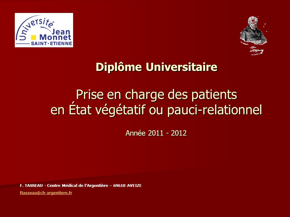 Diplôme Universitaire Prise en charge des patients en État végétatif ou pauci-relationnel Année 2011 - 2012