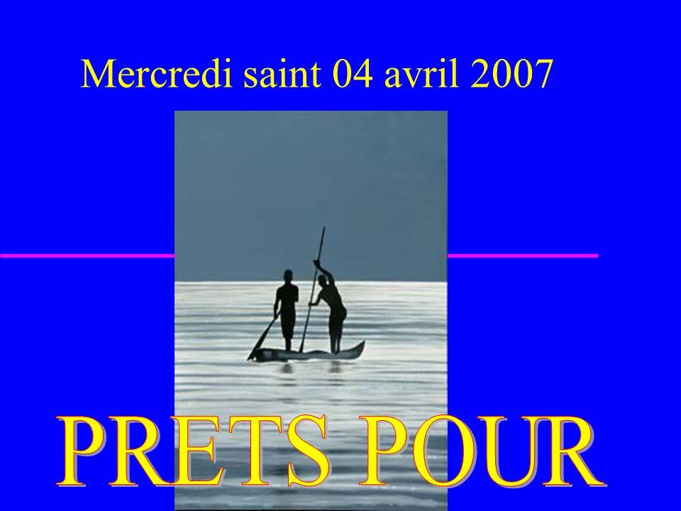 Mercredi saint 04 avril 2007 PRETS POUR