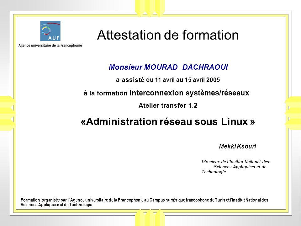 Monsieur MOURAD DACHRAOUI a assisté du 11 avril au 15 avril 2005