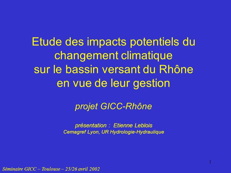 Etude des impacts potentiels du changement climatique sur le bassin versant du Rhône en vue de leur gestion projet GICC-Rhône présentation : Etienne Leblois Cemagref Lyon, UR Hydrologie-Hydraulique