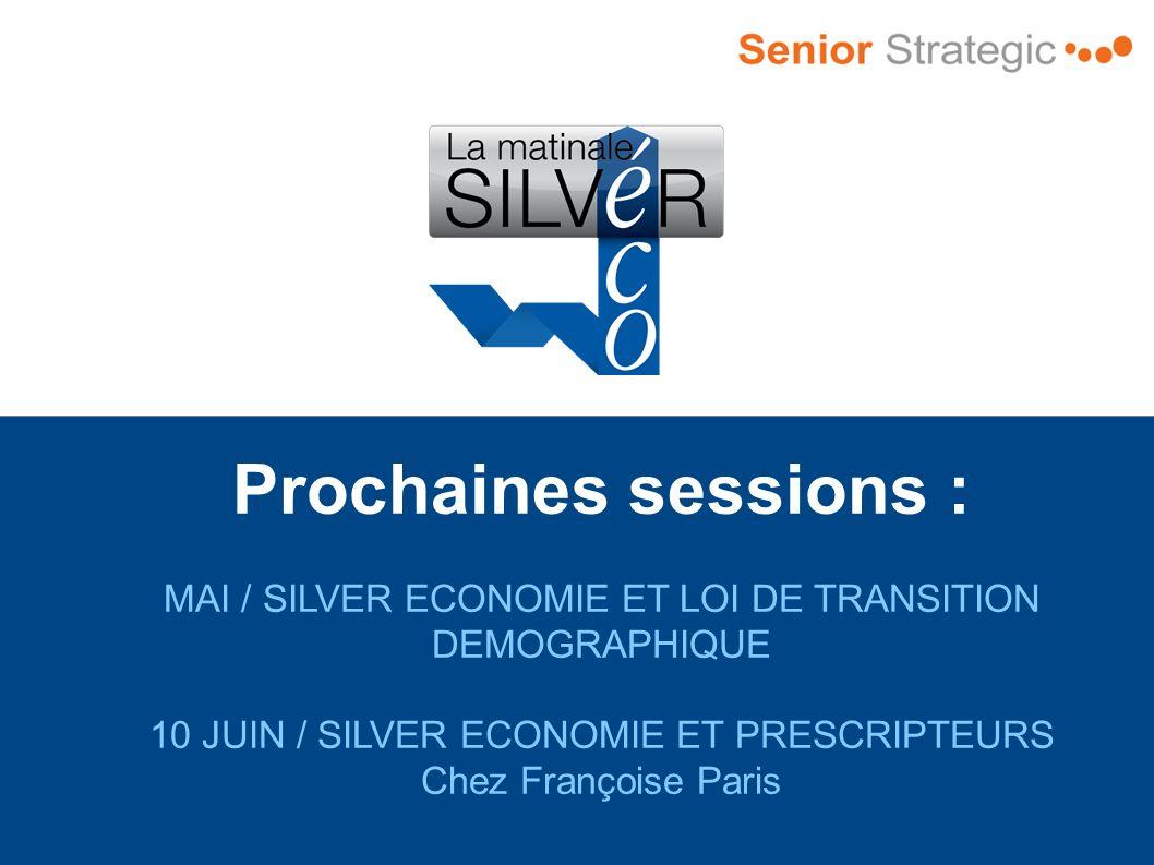 Prochaines sessions : MAI / SILVER ECONOMIE ET LOI DE TRANSITION DEMOGRAPHIQUE. 10 JUIN / SILVER ECONOMIE ET PRESCRIPTEURS.
