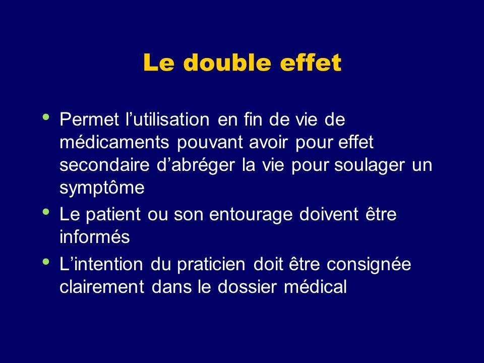 Le double effet Permet l'utilisation en fin de vie de médicaments pouvant avoir pour effet secondaire d'abréger la vie pour soulager un symptôme.
